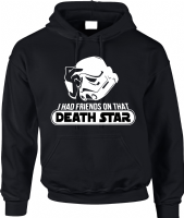 I HAD FRIENDS ON THAT DEATHSTAR HOODIE - INSPIRED BY STAR WARS STORMTROOPERS